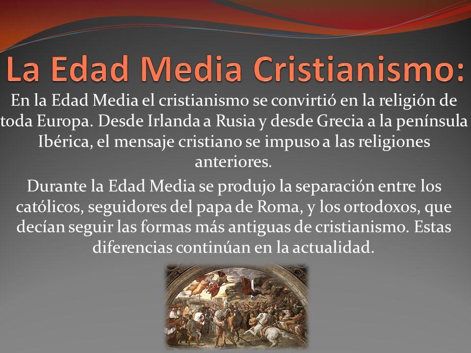 En la Edad Media el cristianismo se convirtió en la religión de toda Europa.