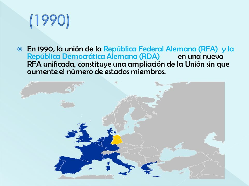 En 1990, la unión de la República Federal Alemana (RFA) y la República Democrática Alemana (RDA) en una nueva RFA unificada, constituye una ampliación