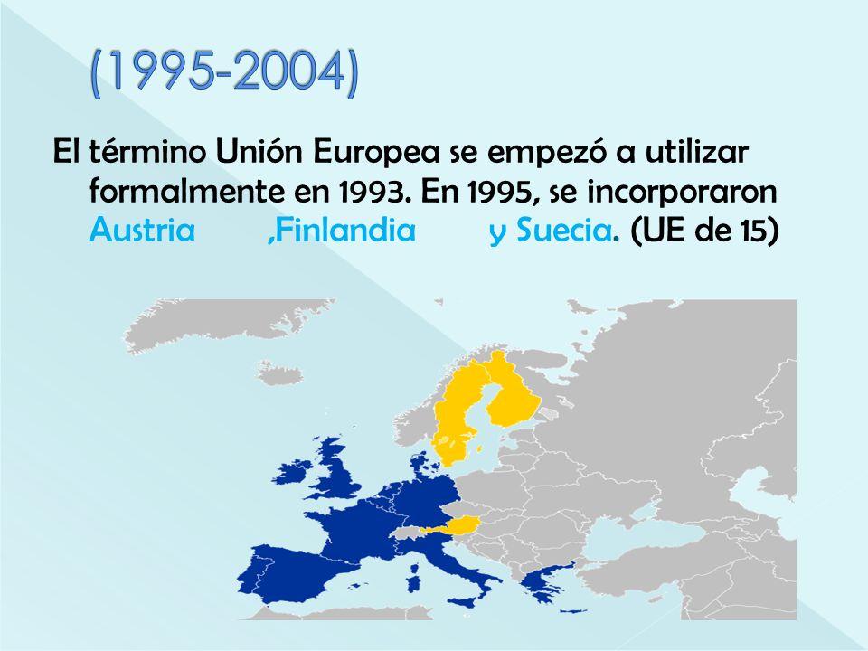 El término Unión Europea se empezó a utilizar formalmente en 1993. En 1995, se incorporaron Austria,Finlandia y Suecia. (UE de 15)