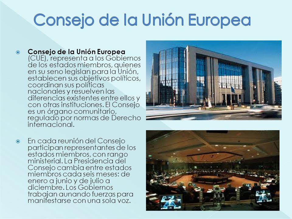 Consejo de la Unión Europea (CUE), representa a los Gobiernos de los estados miembros, quienes en su seno legislan para la Unión, establecen sus objet
