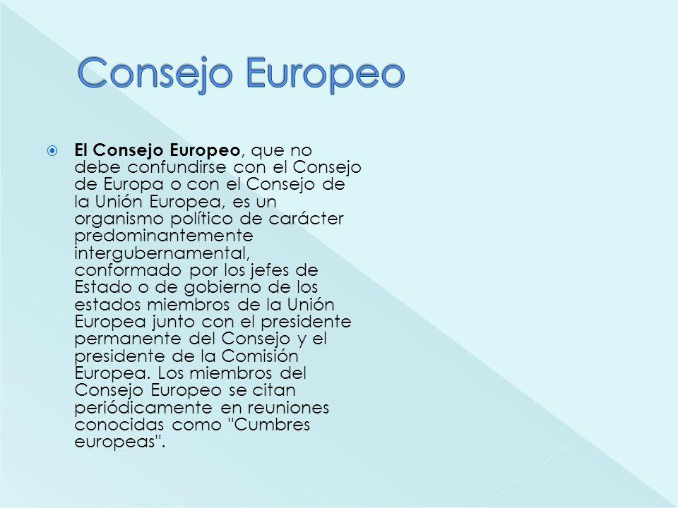 El Consejo Europeo, que no debe confundirse con el Consejo de Europa o con el Consejo de la Unión Europea, es un organismo político de carácter predom