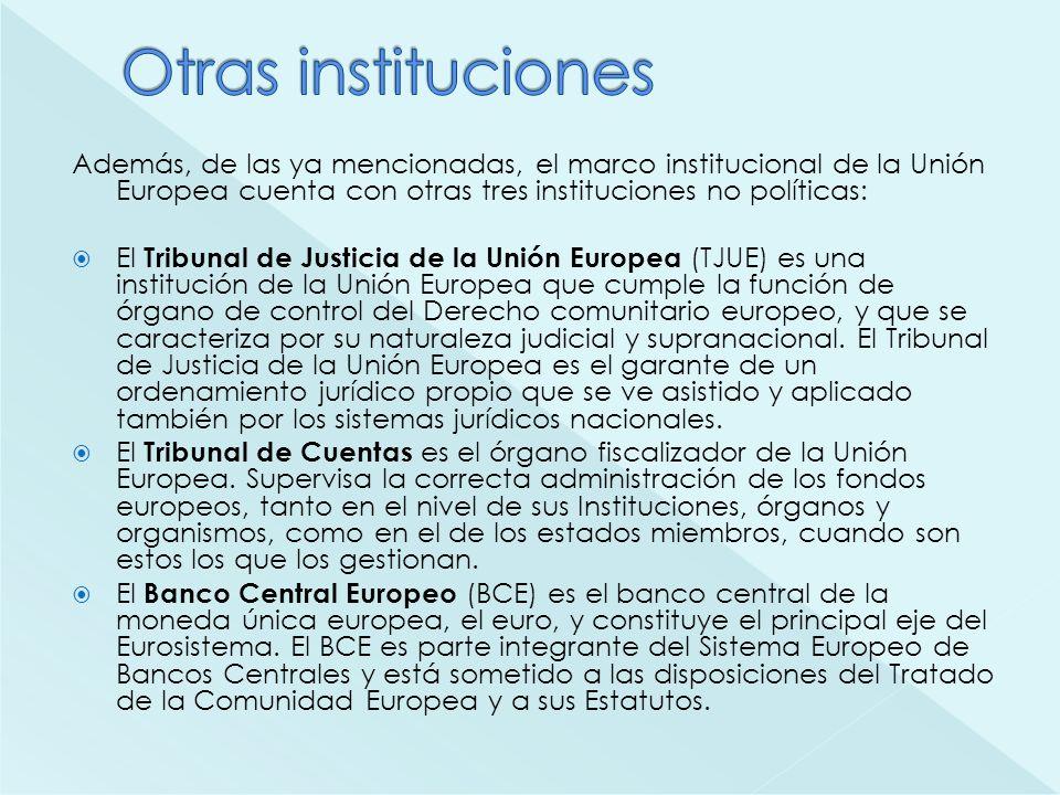 Además, de las ya mencionadas, el marco institucional de la Unión Europea cuenta con otras tres instituciones no políticas: El Tribunal de Justicia de