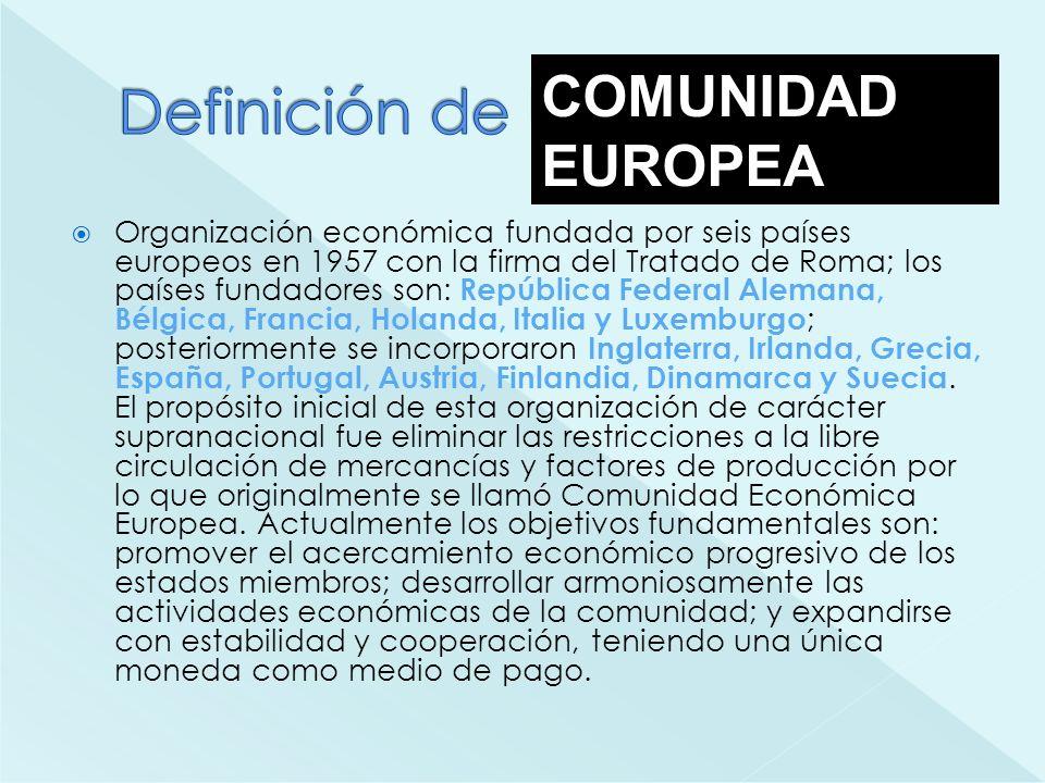 Organización económica fundada por seis países europeos en 1957 con la firma del Tratado de Roma; los países fundadores son: República Federal Alemana