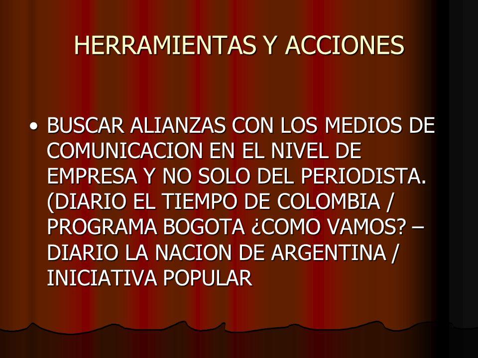 HERRAMIENTAS Y ACCIONES BUSCAR ALIANZAS CON LOS MEDIOS DE COMUNICACION EN EL NIVEL DE EMPRESA Y NO SOLO DEL PERIODISTA. (DIARIO EL TIEMPO DE COLOMBIA
