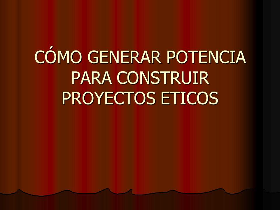 CÓMO GENERAR POTENCIA PARA CONSTRUIR PROYECTOS ETICOS