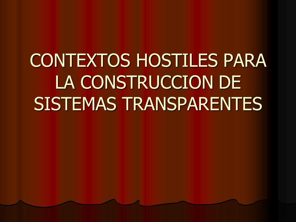 CONTEXTOS HOSTILES PARA LA CONSTRUCCION DE SISTEMAS TRANSPARENTES