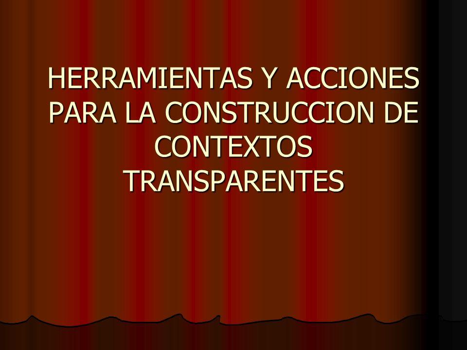 HERRAMIENTAS Y ACCIONES PARA LA CONSTRUCCION DE CONTEXTOS TRANSPARENTES