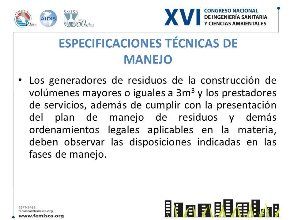 ESPECIFICACIONES TÉCNICAS DE MANEJO Los generadores de residuos de la construcción de volúmenes mayores o iguales a 3m 3 y los prestadores de servicio