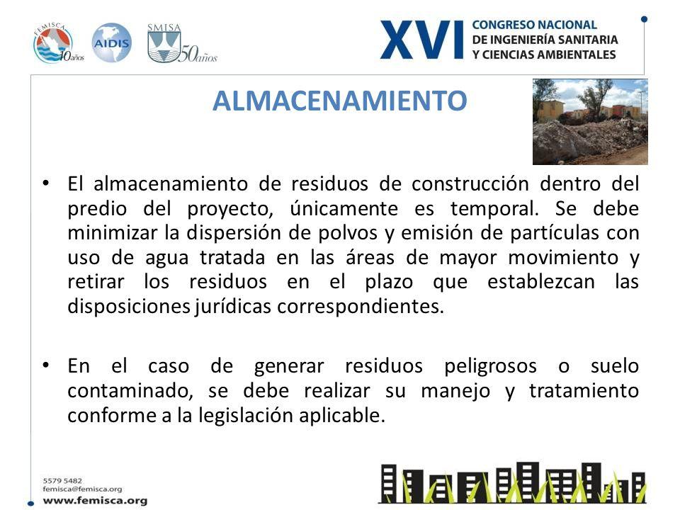 ALMACENAMIENTO El almacenamiento de residuos de construcción dentro del predio del proyecto, únicamente es temporal. Se debe minimizar la dispersión d
