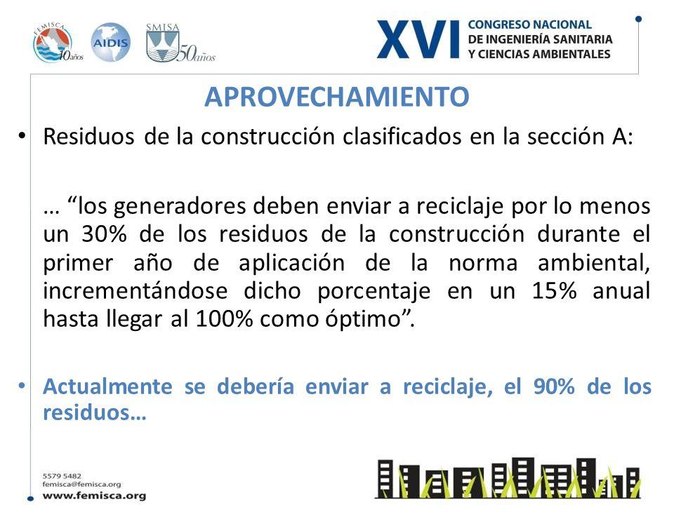 APROVECHAMIENTO Residuos de la construcción clasificados en la sección A: … los generadores deben enviar a reciclaje por lo menos un 30% de los residu
