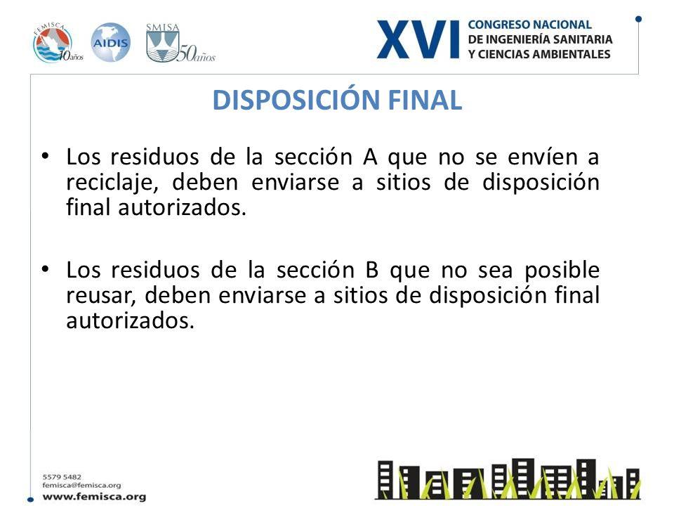 DISPOSICIÓN FINAL Los residuos de la sección A que no se envíen a reciclaje, deben enviarse a sitios de disposición final autorizados. Los residuos de