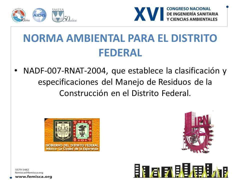 NORMA AMBIENTAL PARA EL DISTRITO FEDERAL NADF-007-RNAT-2004, que establece la clasificación y especificaciones del Manejo de Residuos de la Construcci