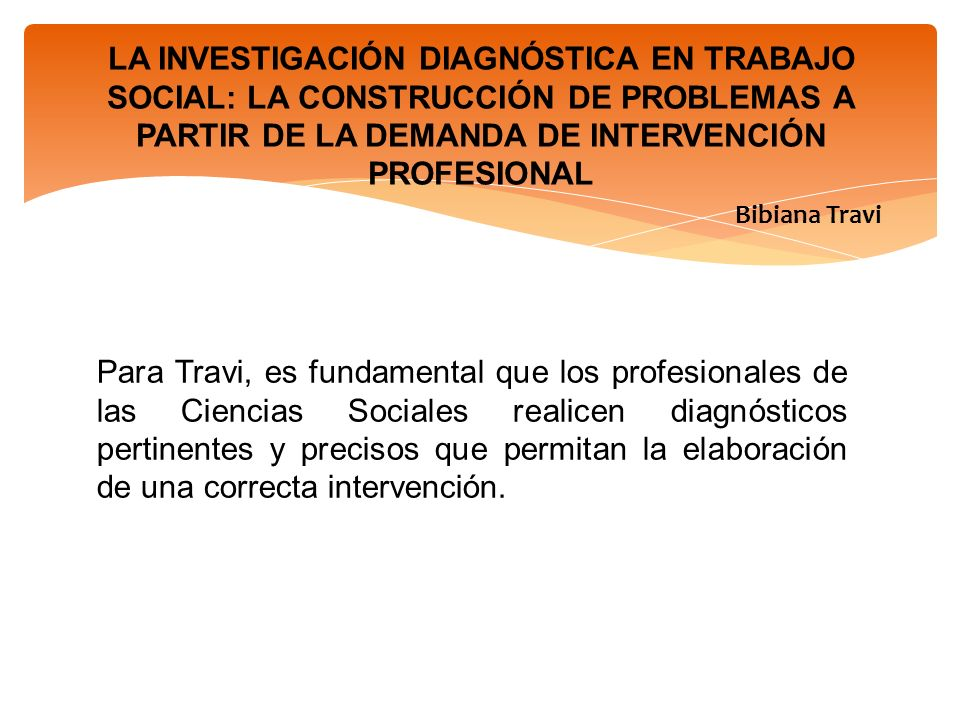 Para Travi, es fundamental que los profesionales de las Ciencias Sociales realicen diagnósticos pertinentes y precisos que permitan la elaboración de