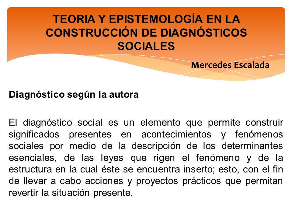 Diagnóstico según la autora El diagnóstico social es un elemento que permite construir significados presentes en acontecimientos y fenómenos sociales