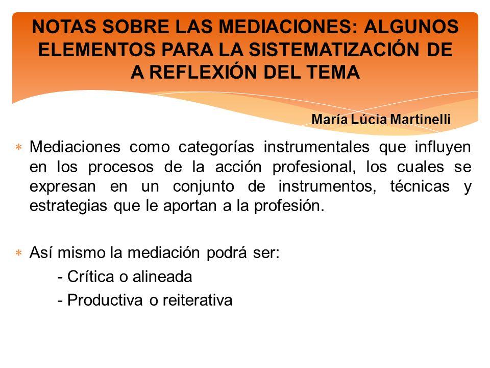 NOTAS SOBRE LAS MEDIACIONES: ALGUNOS ELEMENTOS PARA LA SISTEMATIZACIÓN DE A REFLEXIÓN DEL TEMA María Lúcia Martinelli Mediaciones como categorías inst