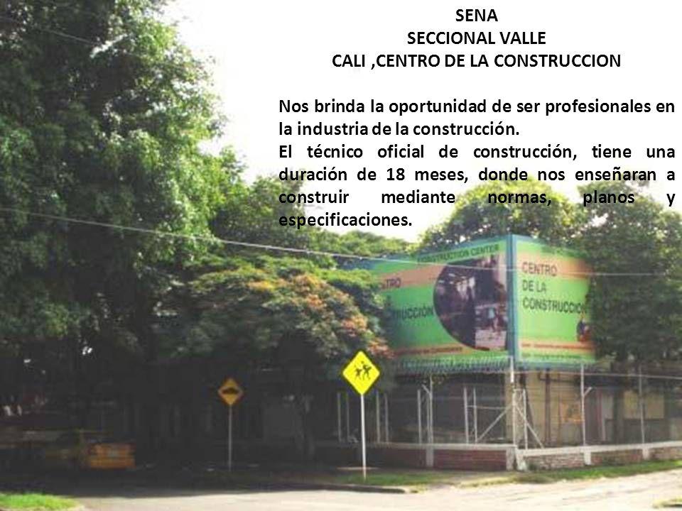 SENA SECCIONAL VALLE CALI,CENTRO DE LA CONSTRUCCION Nos brinda la oportunidad de ser profesionales en la industria de la construcción. El técnico ofic