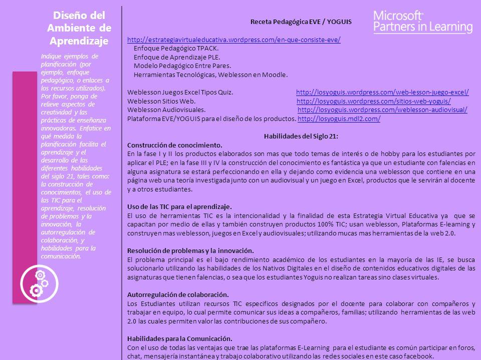 Diseño del Ambiente de Aprendizaje Receta Pedagógica EVE / YOGUIS http://estrategiavirtualeducativa.wordpress.com/en-que-consiste-eve/ Enfoque Pedagógico TPACK.