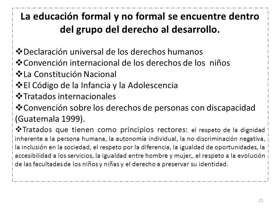 21 La educación formal y no formal se encuentre dentro del grupo del derecho al desarrollo. Declaración universal de los derechos humanos Convención i