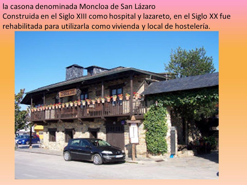 la casona denominada Moncloa de San Lázaro Construida en el Siglo XIII como hospital y lazareto, en el Siglo XX fue rehabilitada para utilizarla como vivienda y local de hostelería.
