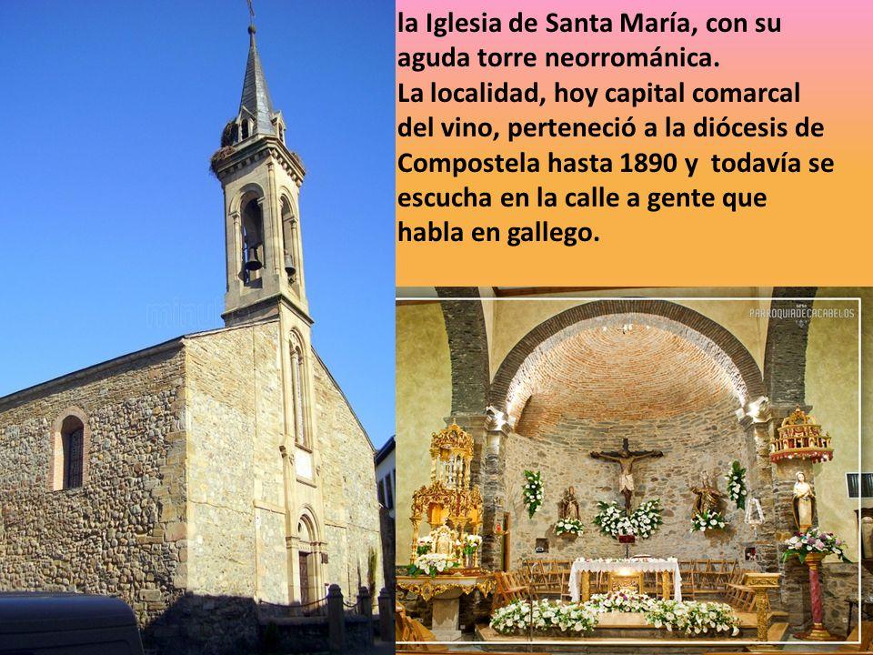 la Iglesia de Santa María, con su aguda torre neorrománica. La localidad, hoy capital comarcal del vino, perteneció a la diócesis de Compostela hasta
