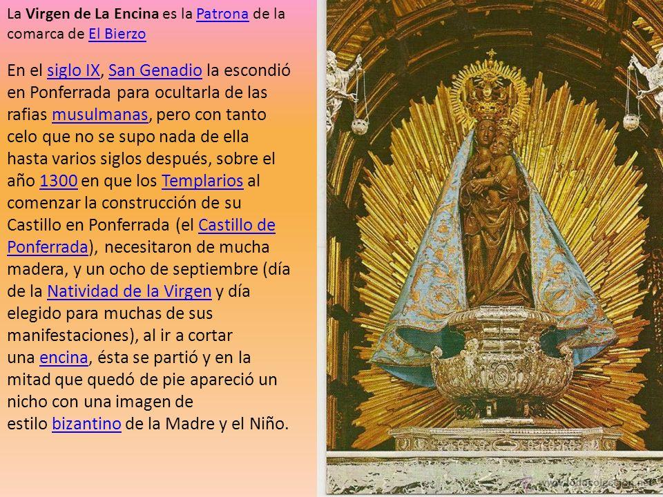 La Virgen de La Encina es la Patrona de la comarca de El BierzoPatronaEl Bierzo En el siglo IX, San Genadio la escondió en Ponferrada para ocultarla d