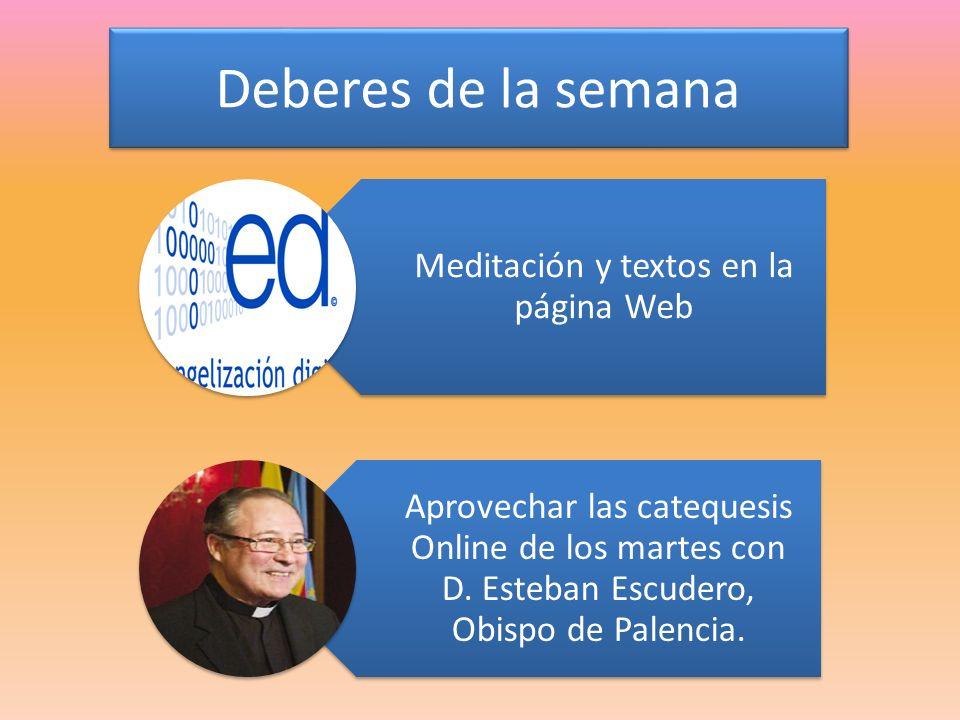 Deberes de la semana Meditación y textos en la página Web Aprovechar las catequesis Online de los martes con D.