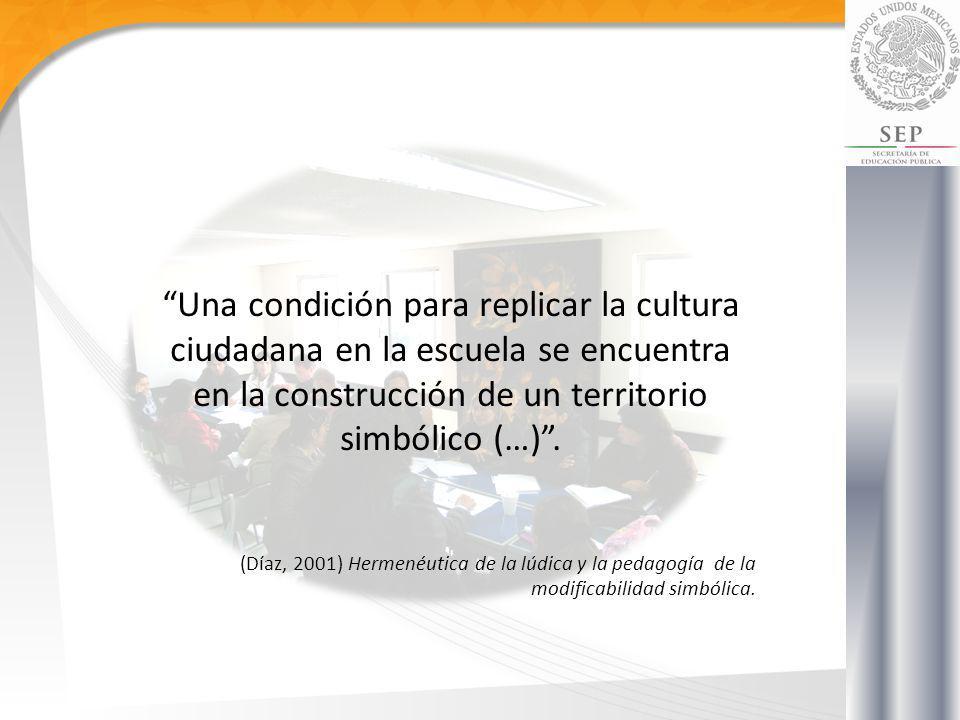Una condición para replicar la cultura ciudadana en la escuela se encuentra en la construcción de un territorio simbólico (…). (Díaz, 2001) Hermenéuti