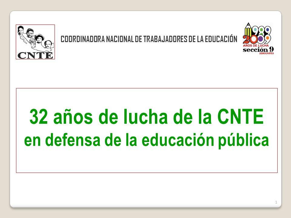 1 COORDINADORA NACIONAL DE TRABAJADORES DE LA EDUCACIÓN 32 años de lucha de la CNTE en defensa de la educación pública