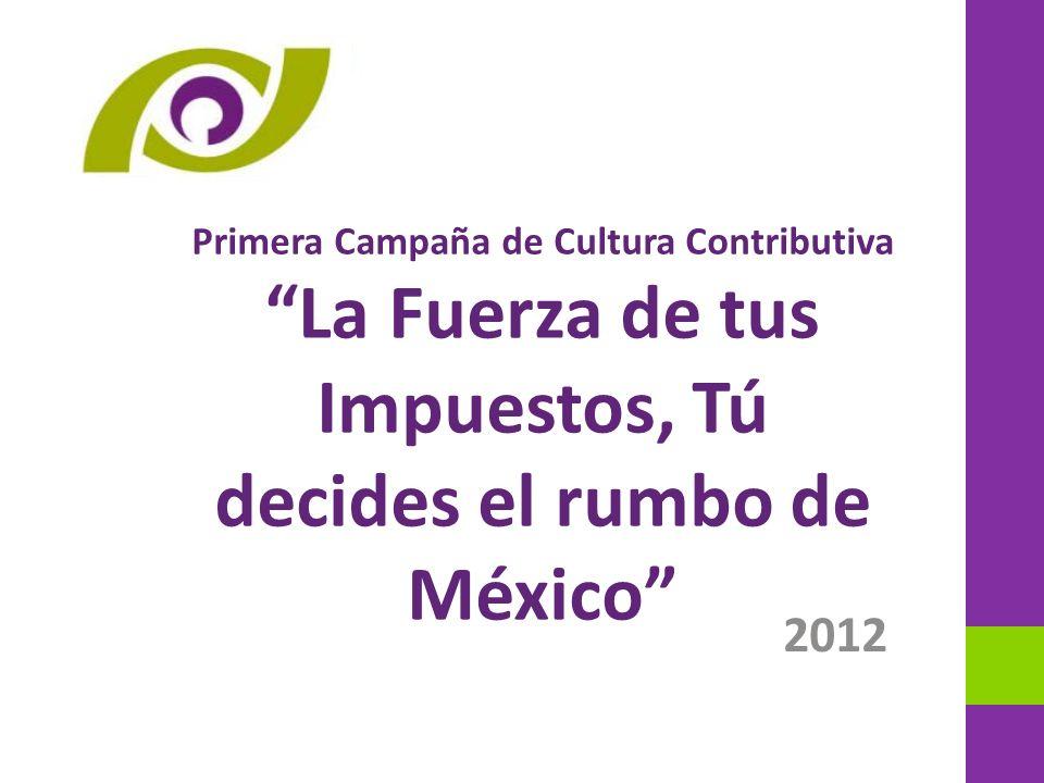 2012 Primera Campaña de Cultura Contributiva La Fuerza de tus Impuestos, Tú decides el rumbo de México