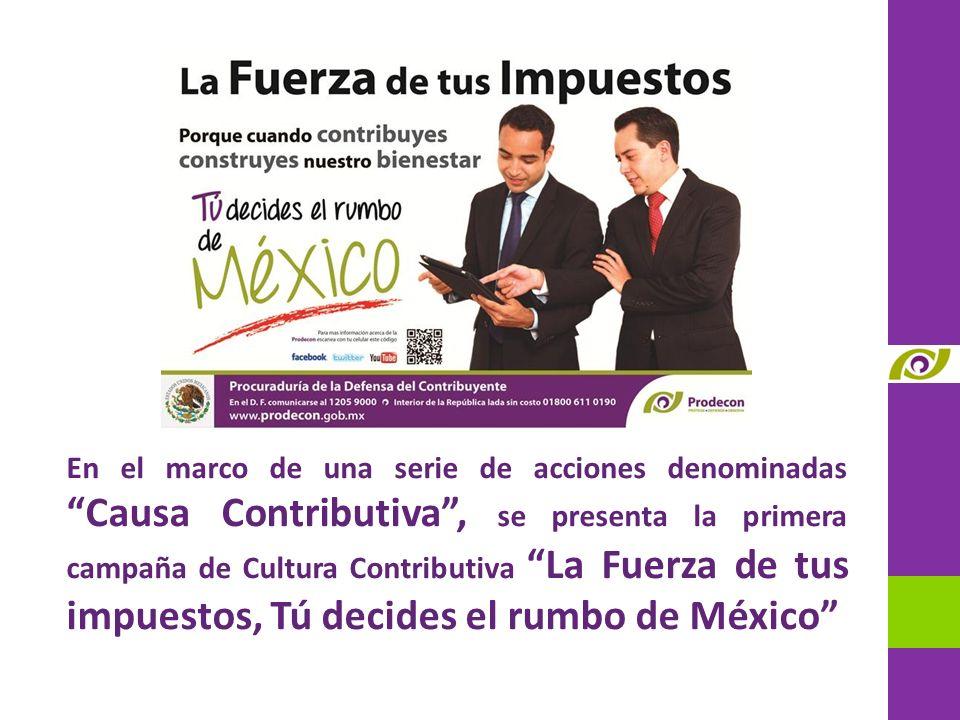 En el marco de una serie de acciones denominadas Causa Contributiva, se presenta la primera campaña de Cultura Contributiva La Fuerza de tus impuestos, Tú decides el rumbo de México