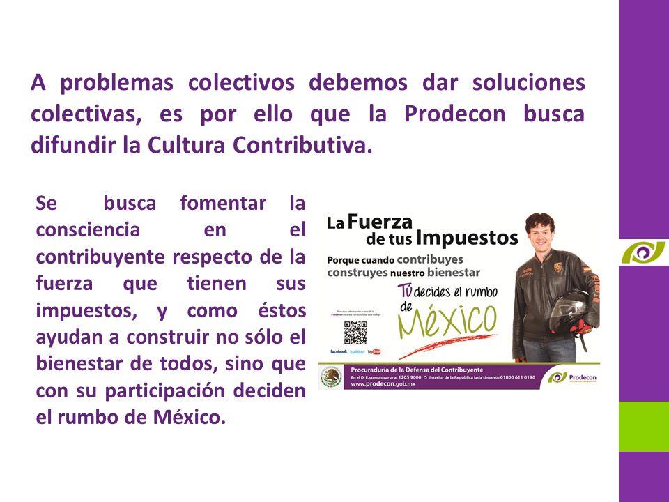 A problemas colectivos debemos dar soluciones colectivas, es por ello que la Prodecon busca difundir la Cultura Contributiva.