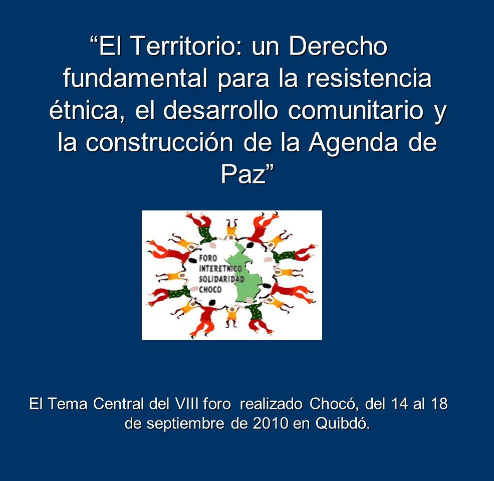 El Territorio: un Derecho fundamental para la resistencia étnica, el desarrollo comunitario y la construcción de la Agenda de Paz El Tema Central del