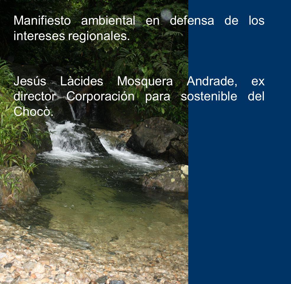 Manifiesto ambiental en defensa de los intereses regionales. Jesús Làcides Mosquera Andrade, ex director Corporación para sostenible del Chocò.