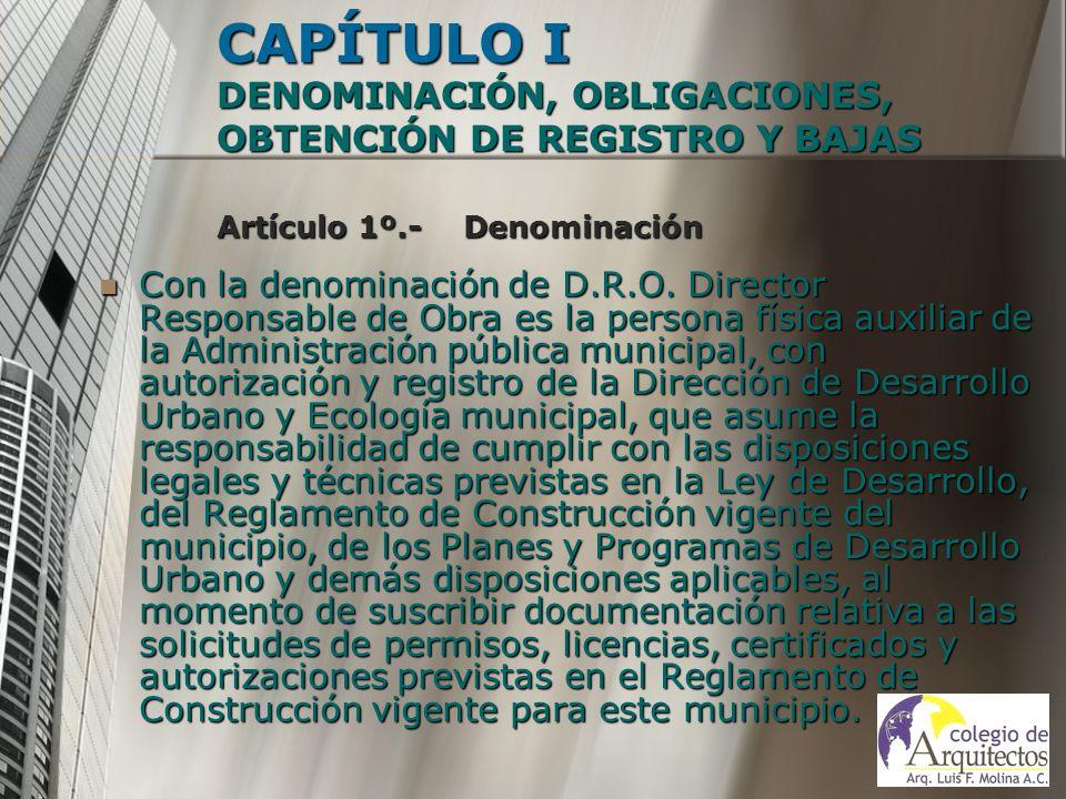 CAPÍTULO I DENOMINACIÓN, OBLIGACIONES, OBTENCIÓN DE REGISTRO Y BAJAS Artículo 1º.- Denominación Con la denominación de D.R.O. Director Responsable de