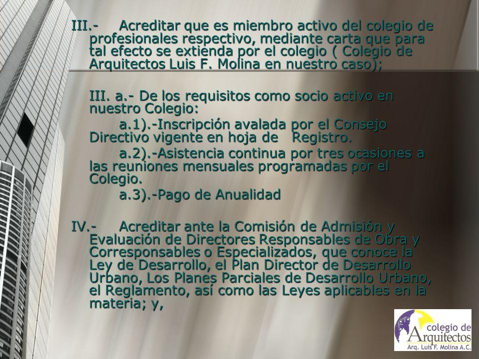 III.-Acreditar que es miembro activo del colegio de profesionales respectivo, mediante carta que para tal efecto se extienda por el colegio ( Colegio de Arquitectos Luis F.