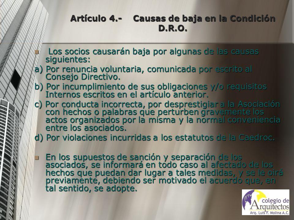 Artículo 4.- Causas de baja en la Condición D.R.O. Los socios causarán baja por algunas de las causas siguientes: Los socios causarán baja por algunas