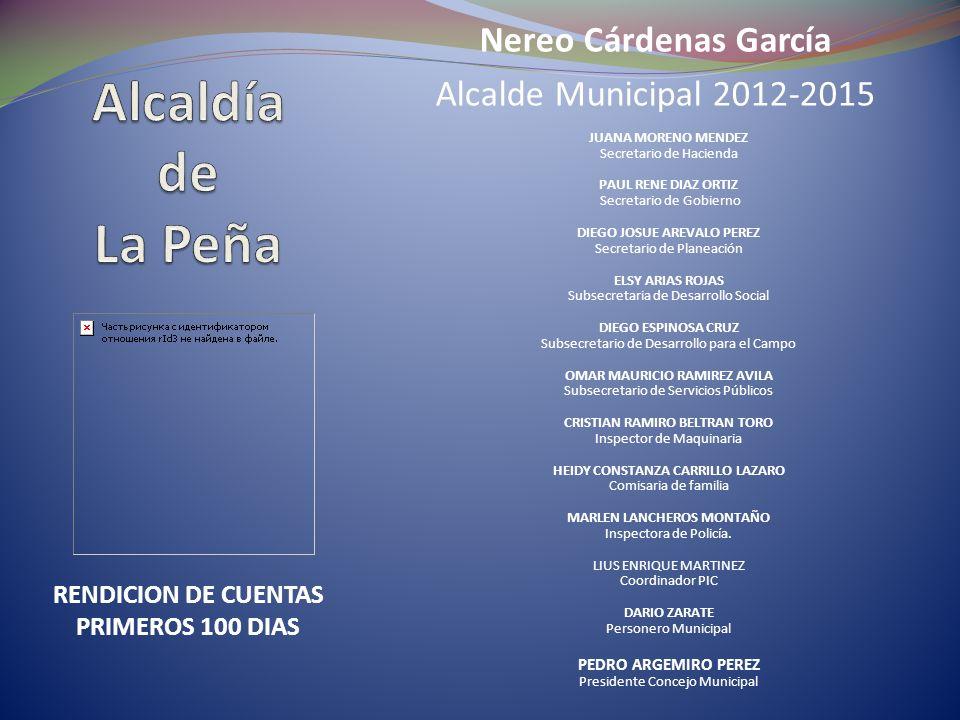 Nereo Cárdenas García Alcalde Municipal 2012-2015 RENDICION DE CUENTAS PRIMEROS 100 DIAS JUANA MORENO MENDEZ Secretario de Hacienda PAUL RENE DIAZ ORT