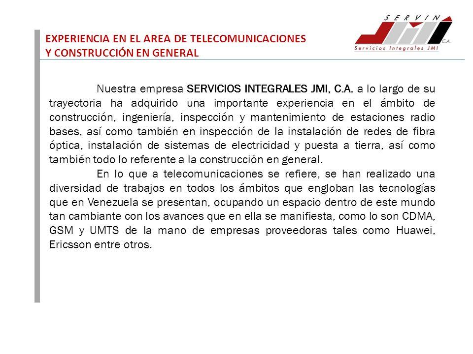 EXPERIENCIA EN EL AREA DE TELECOMUNICACIONES Y CONSTRUCCIÓN EN GENERAL Nuestra empresa SERVICIOS INTEGRALES JMI, C.A. a lo largo de su trayectoria ha