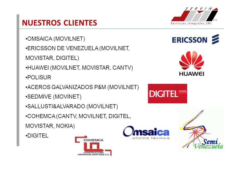 NUESTROS CLIENTES OMSAICA (MOVILNET) ERICSSON DE VENEZUELA (MOVILNET, MOVISTAR, DIGITEL) HUAWEI (MOVILNET, MOVISTAR, CANTV) POLISUR ACEROS GALVANIZADO