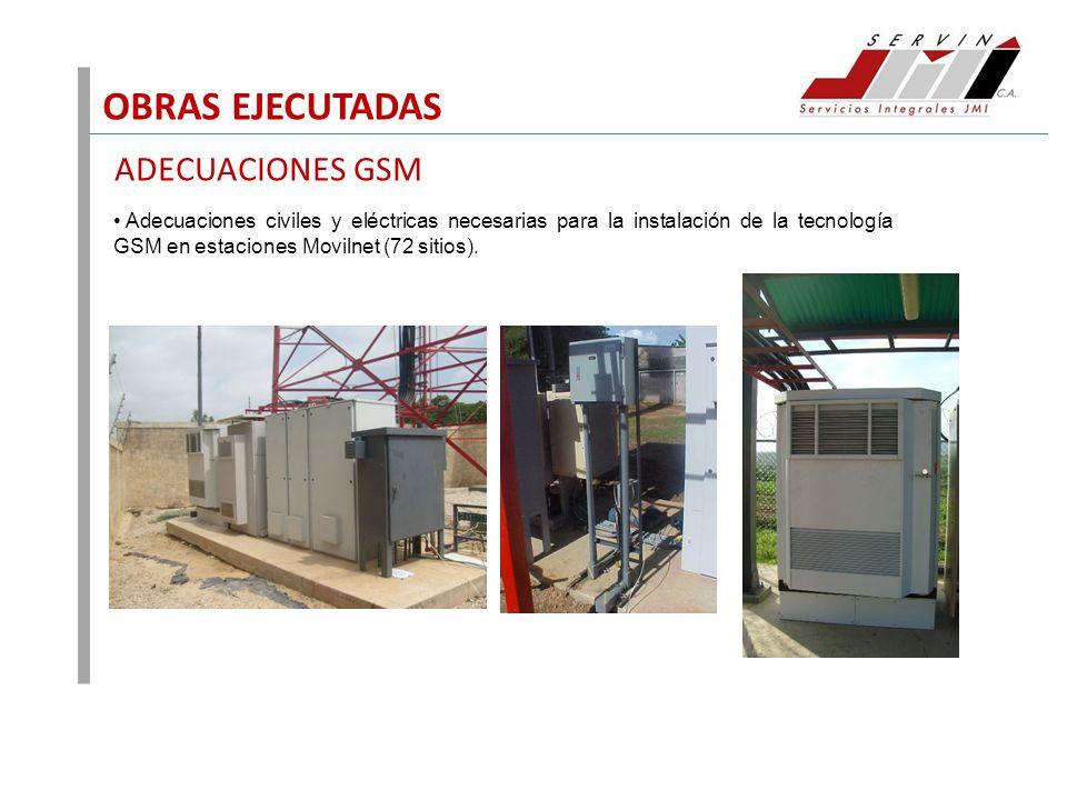 OBRAS EJECUTADAS ADECUACIONES GSM Adecuaciones civiles y eléctricas necesarias para la instalación de la tecnología GSM en estaciones Movilnet (72 sit