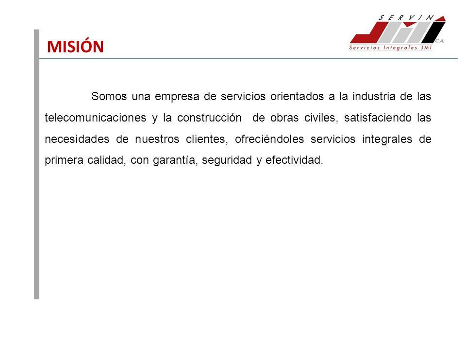 MISIÓN Somos una empresa de servicios orientados a la industria de las telecomunicaciones y la construcción de obras civiles, satisfaciendo las necesi