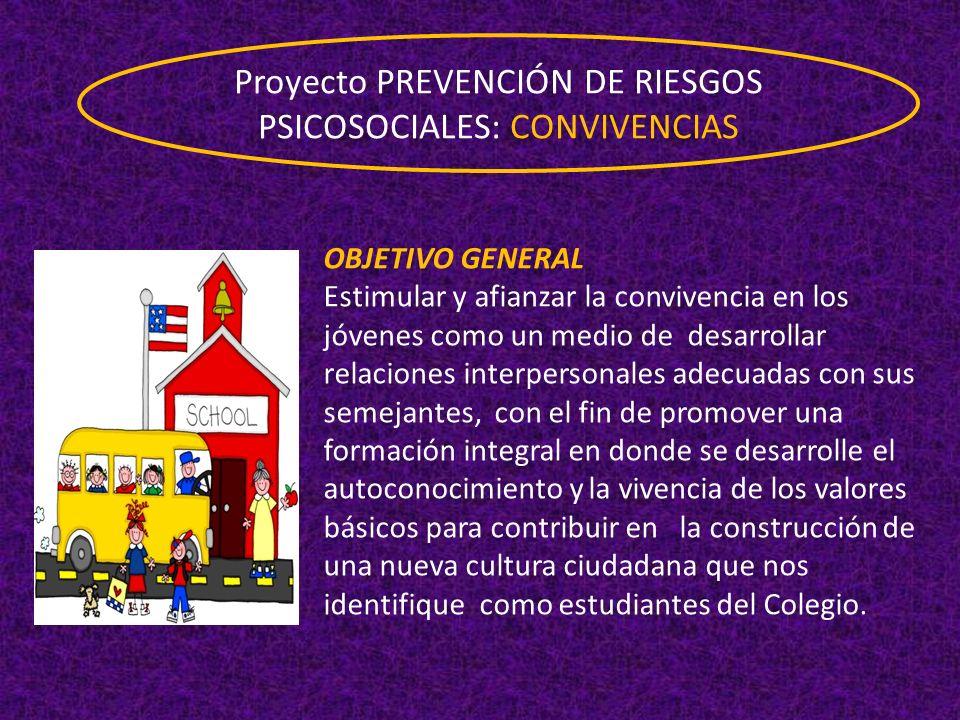 Proyecto PREVENCIÓN DE RIESGOS PSICOSOCIALES: CONVIVENCIAS OBJETIVO GENERAL Estimular y afianzar la convivencia en los jóvenes como un medio de desarr