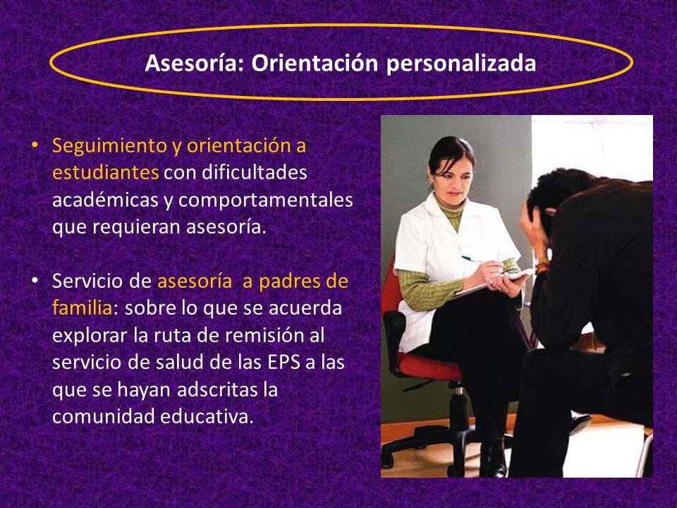 Asesoría: Orientación personalizada Seguimiento y orientación a estudiantes con dificultades académicas y comportamentales que requieran asesoría. Ser