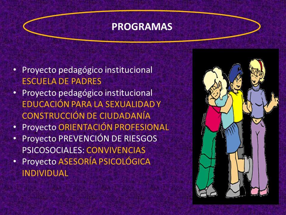 PROGRAMAS Proyecto pedagógico institucional ESCUELA DE PADRES Proyecto pedagógico institucional EDUCACIÓN PARA LA SEXUALIDAD Y CONSTRUCCIÓN DE CIUDADA