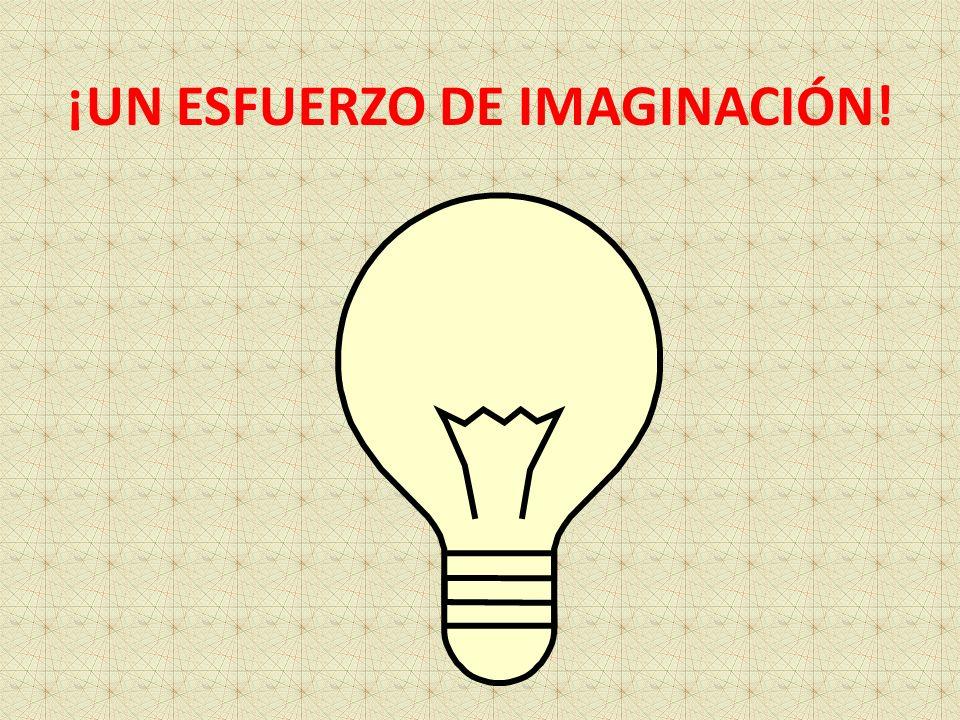 ¡UN ESFUERZO DE IMAGINACIÓN!