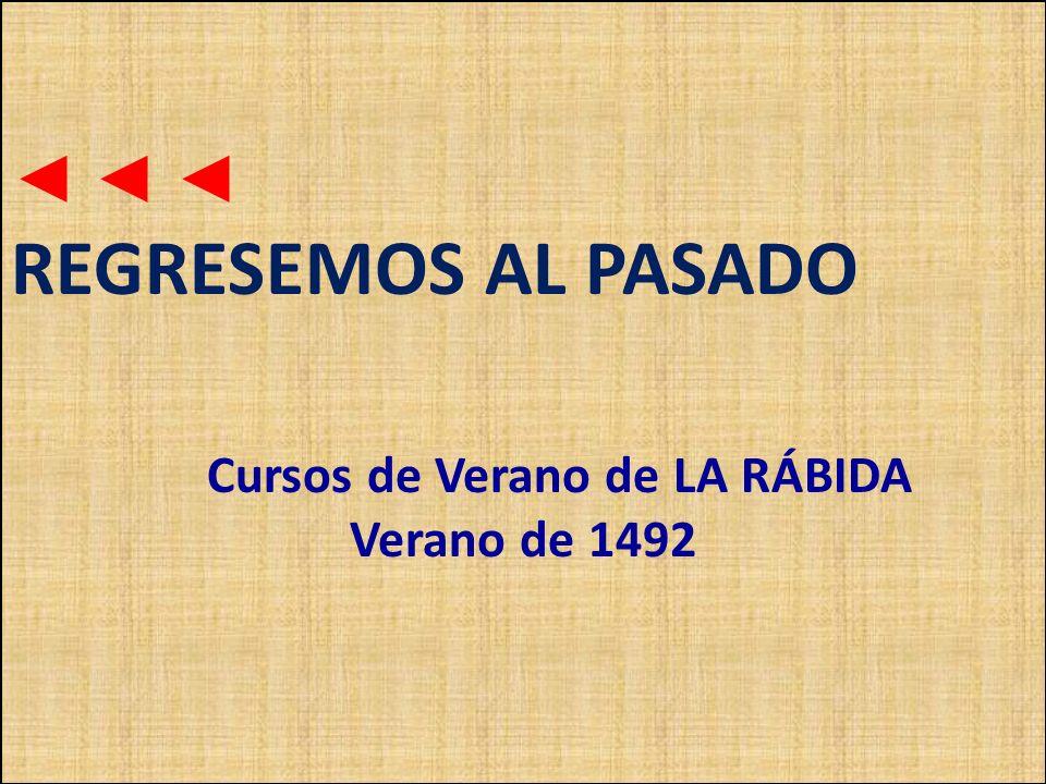 REGRESEMOS AL PASADO Cursos de Verano de LA RÁBIDA Verano de 1492