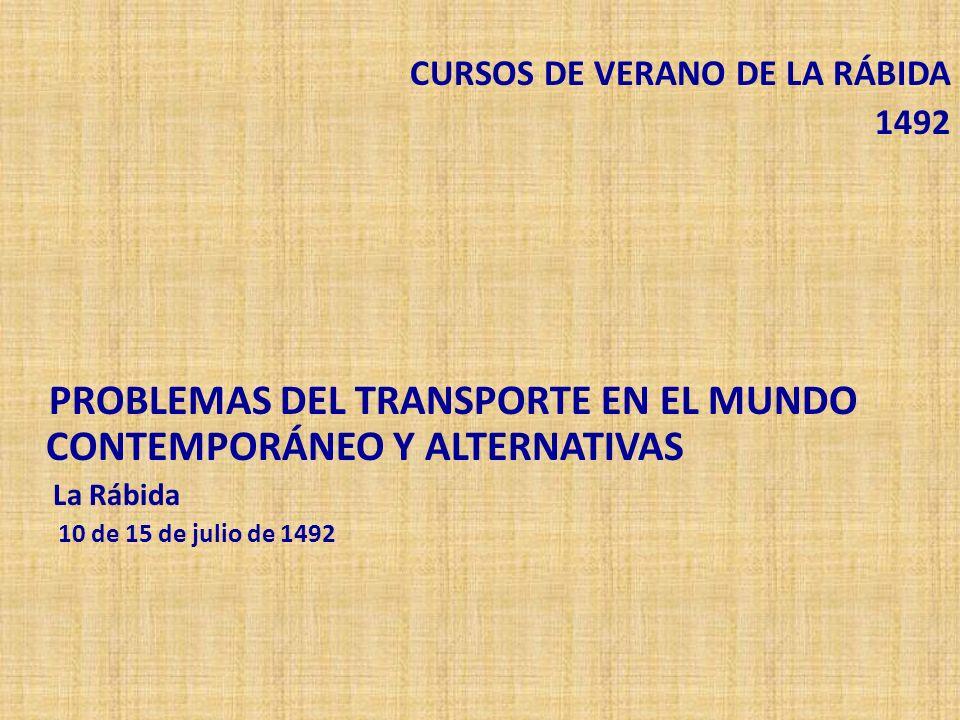 CURSOS DE VERANO DE LA RÁBIDA 1492 PROBLEMAS DEL TRANSPORTE EN EL MUNDO CONTEMPORÁNEO Y ALTERNATIVAS La Rábida 10 de 15 de julio de 1492