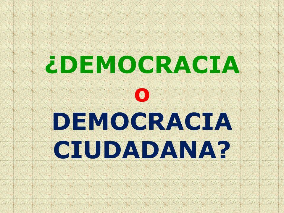 ¿DEMOCRACIA o DEMOCRACIA CIUDADANA
