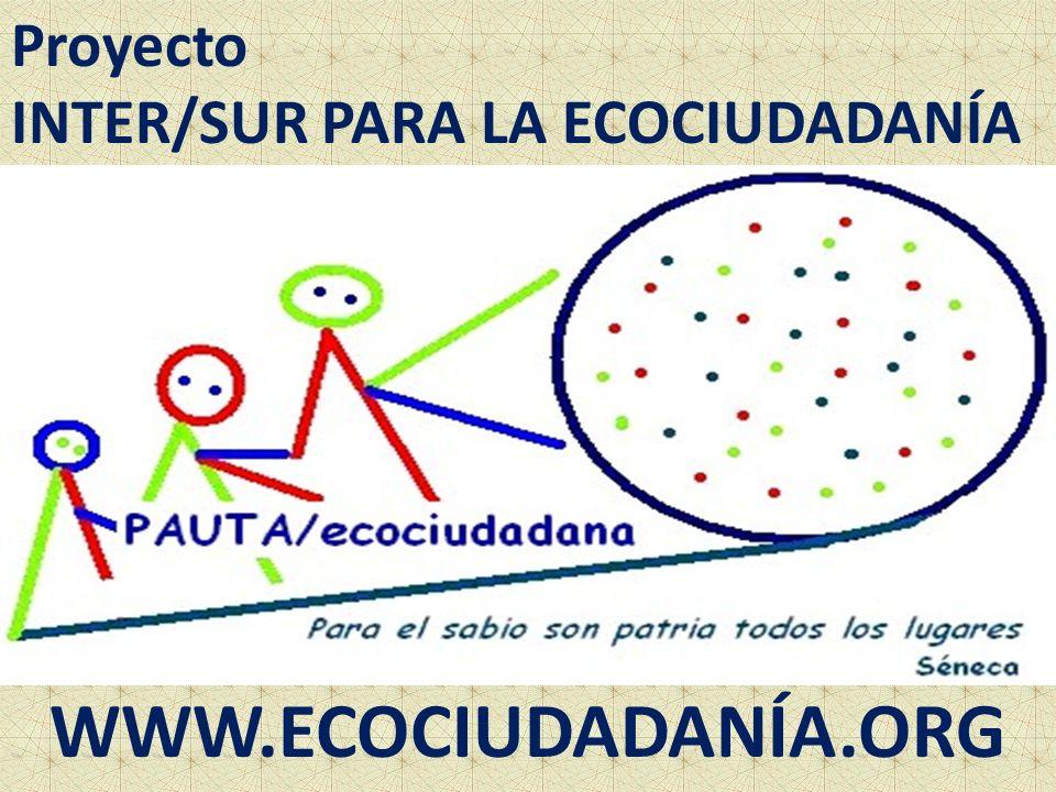 Proyecto INTER/SUR PARA LA ECOCIUDADANÍA WWW.ECOCIUDADANÍA.ORG