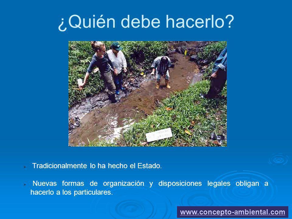 ¿Quién debe hacerlo? www.concepto-ambiental.com Tradicionalmente lo ha hecho el Estado. Nuevas formas de organización y disposiciones legales obligan